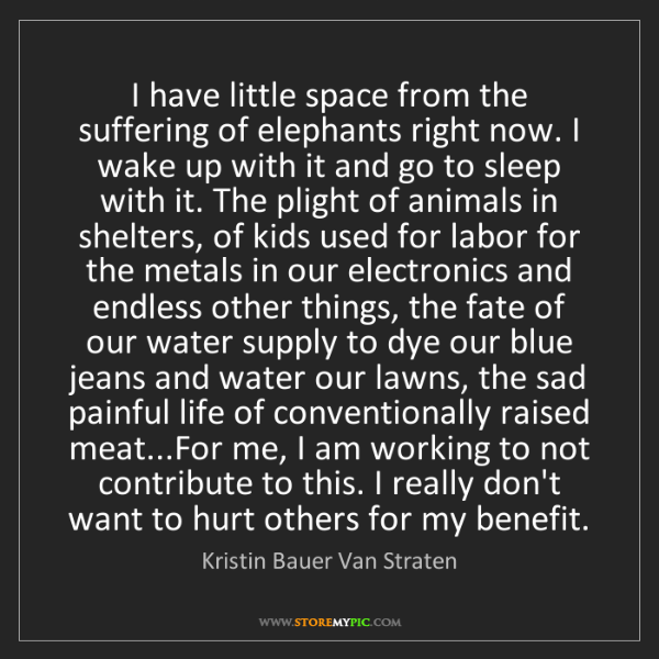 Kristin Bauer Van Straten: I have little space from the suffering of elephants right...