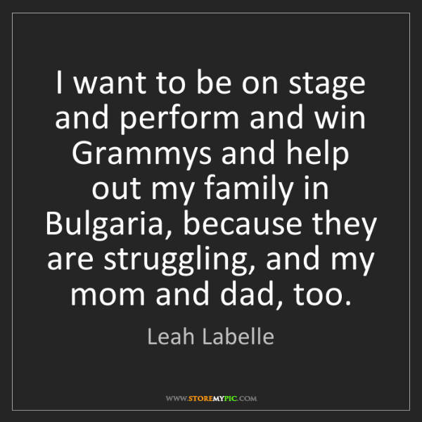 Leah Labelle: I want to be on stage and perform and win Grammys and...