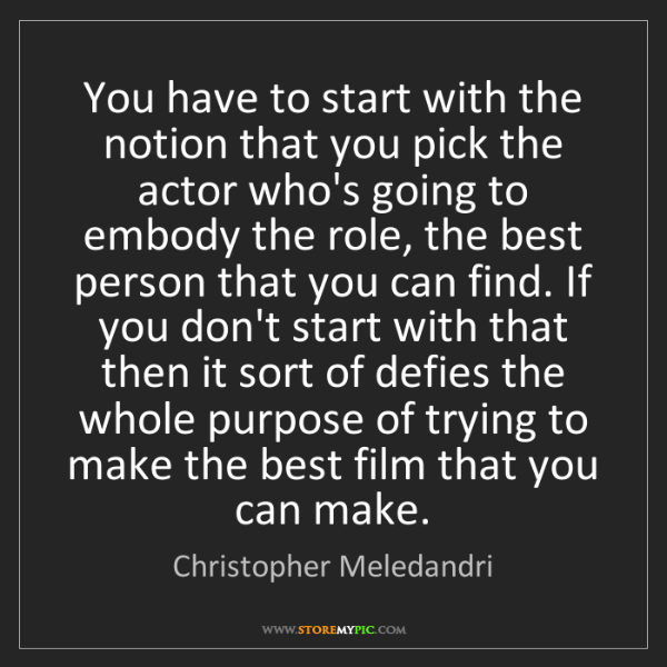Christopher Meledandri: You have to start with the notion that you pick the actor...