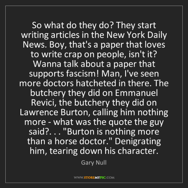 Gary Null: So what do they do? They start writing articles in the...