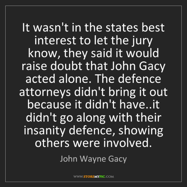 John Wayne Gacy: It wasn't in the states best interest to let the jury...