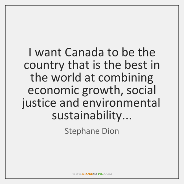 I want Canada to be the country that is the best in ...