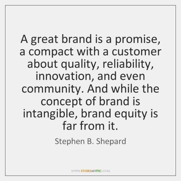 A great brand is a promise, a compact with a customer about ...