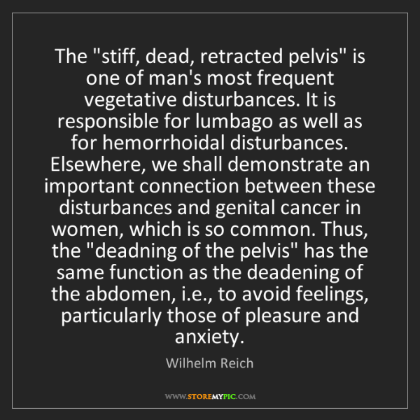 "Wilhelm Reich: The ""stiff, dead, retracted pelvis"" is one of man's most..."