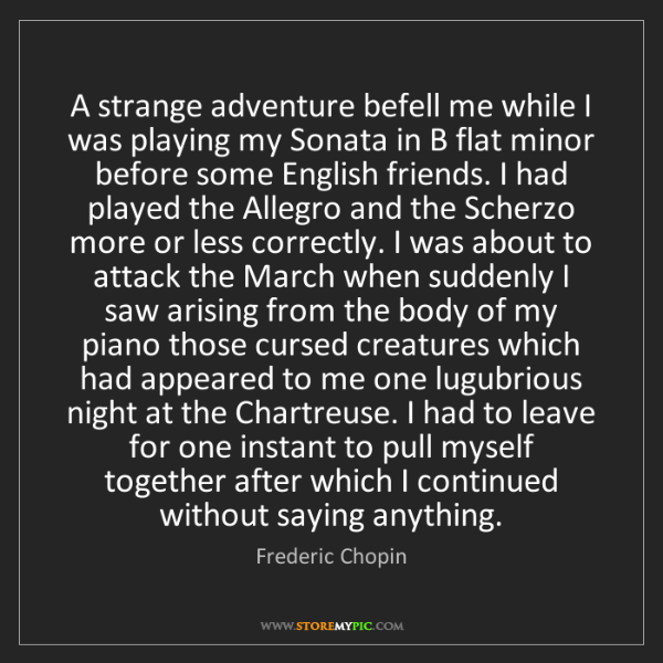 Frederic Chopin: A strange adventure befell me while I was playing my...