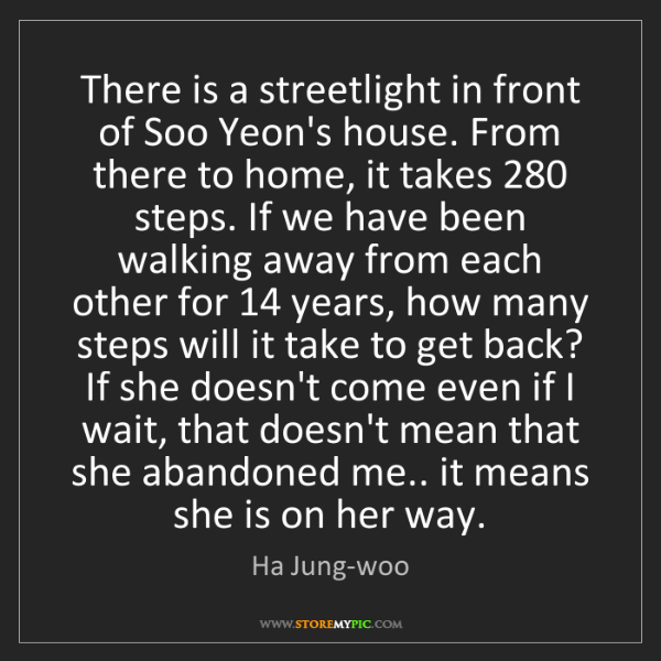 Ha Jung-woo: There is a streetlight in front of Soo Yeon's house....