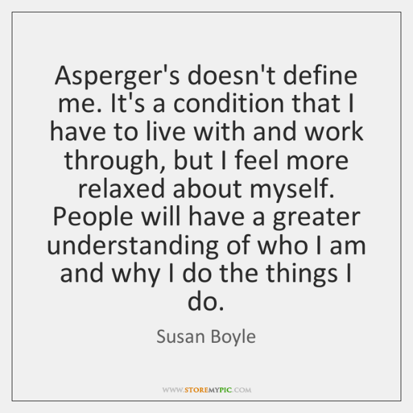 Asperger's doesn't define me. It's a condition that I have to live ...