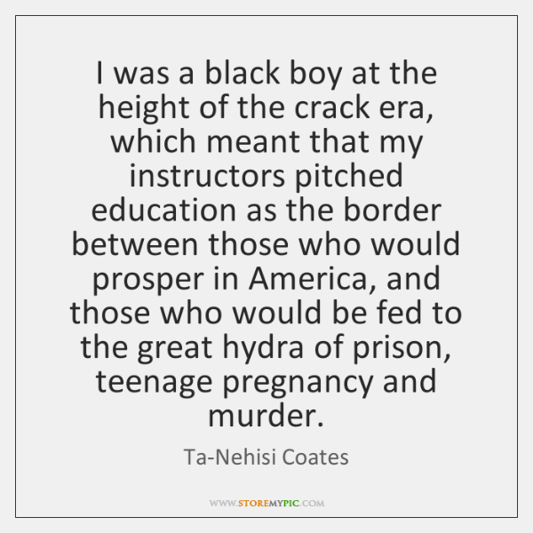 I was a black boy at the height of the crack era, ...
