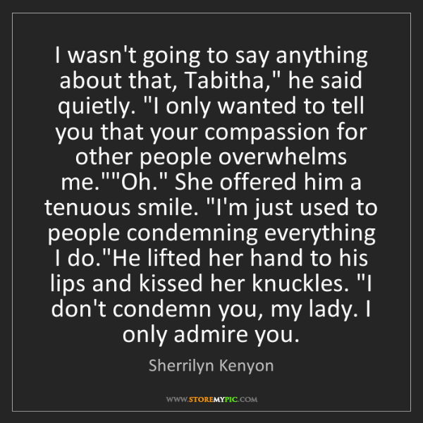 """Sherrilyn Kenyon: I wasn't going to say anything about that, Tabitha,""""..."""