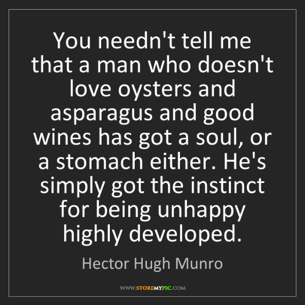Hector Hugh Munro: You needn't tell me that a man who doesn't love oysters...