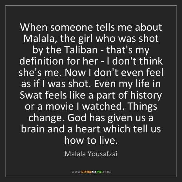Malala Yousafzai: When someone tells me about Malala, the girl who was...