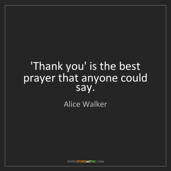 Alice Walker: 'Thank you' is the best prayer that anyone could say.