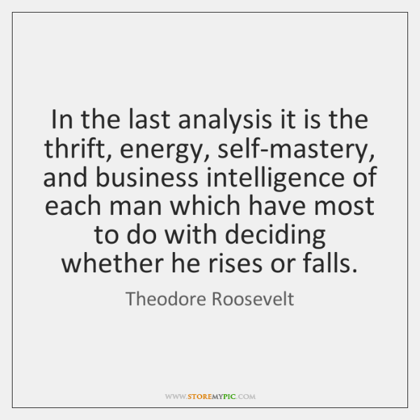 In the last analysis it is the thrift, energy, self-mastery