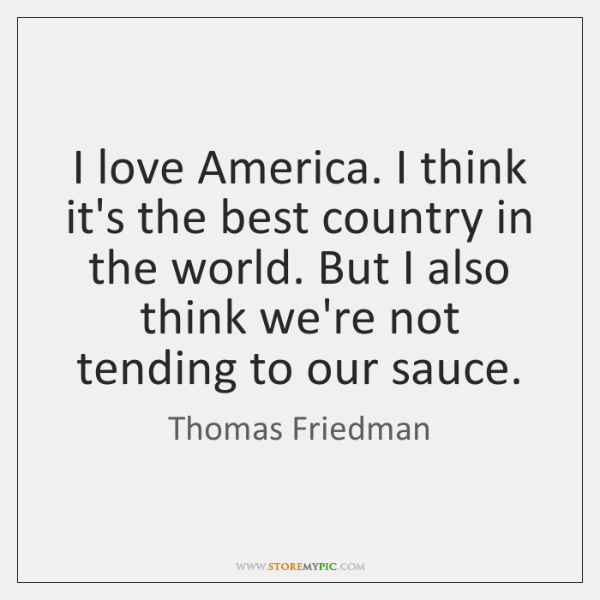 I love America. I think it's the best country in the world. ...