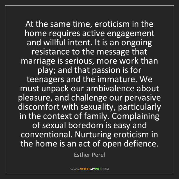 Esther Perel: At the same time, eroticism in the home requires active...