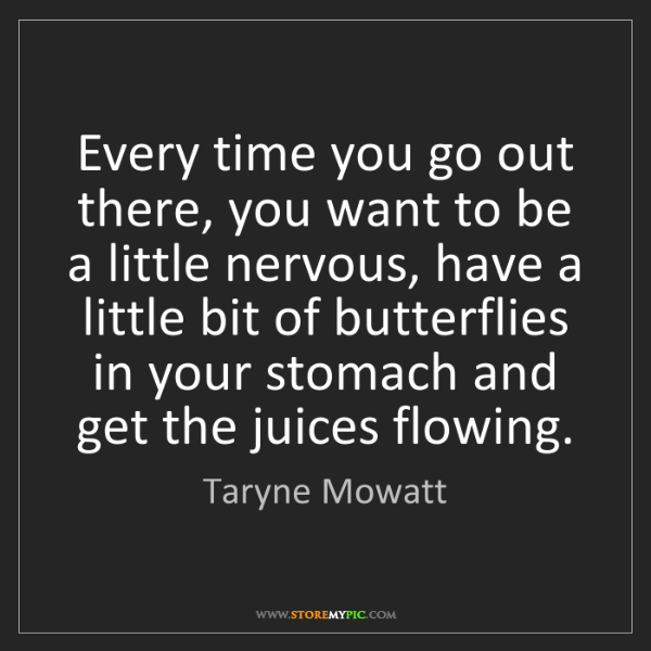 Taryne Mowatt: Every time you go out there, you want to be a little...