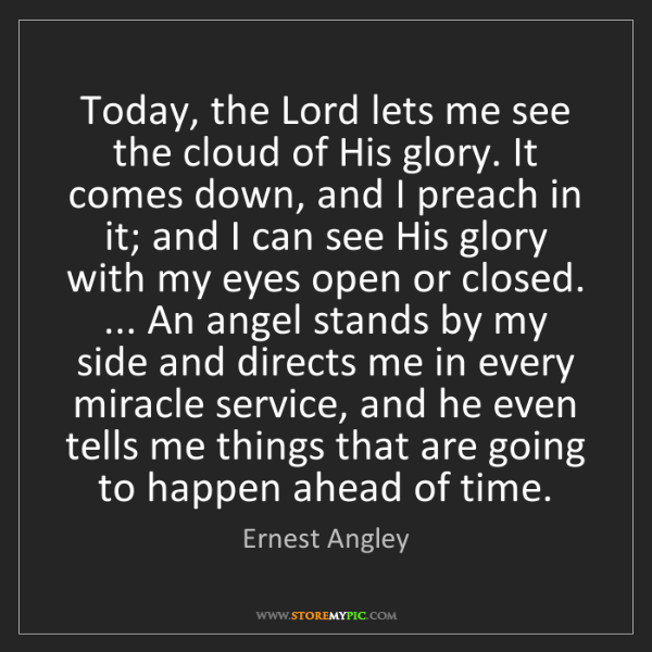 Ernest Angley: Today, the Lord lets me see the cloud of His glory. It...