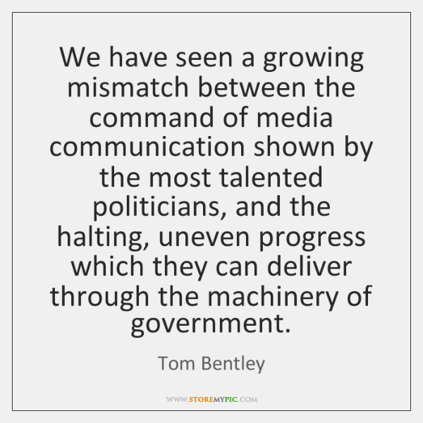 We have seen a growing mismatch between the command of media communication ...