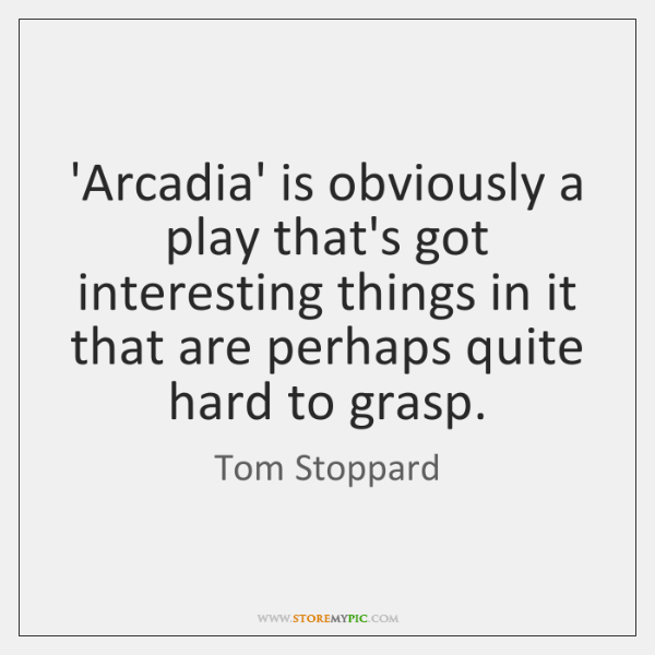 'Arcadia' is obviously a play that's got interesting things in it that ...