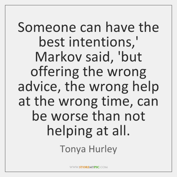Someone can have the best intentions,' Markov said, 'but offering the ...