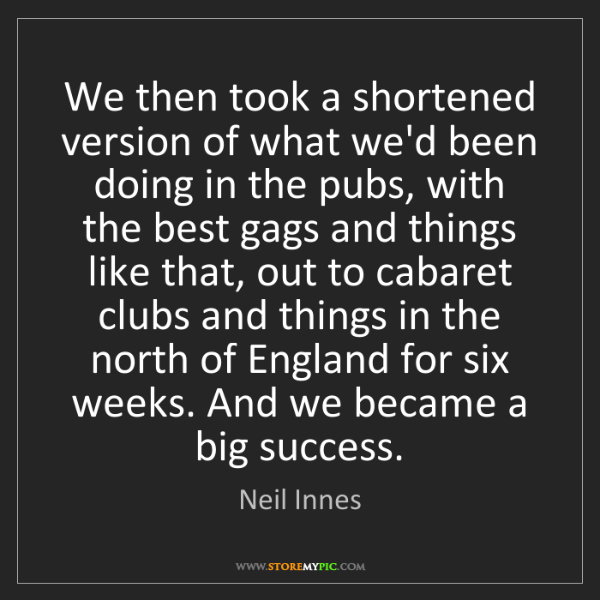 Neil Innes: We then took a shortened version of what we'd been doing...