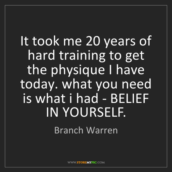 Branch Warren: It took me 20 years of hard training to get the physique...