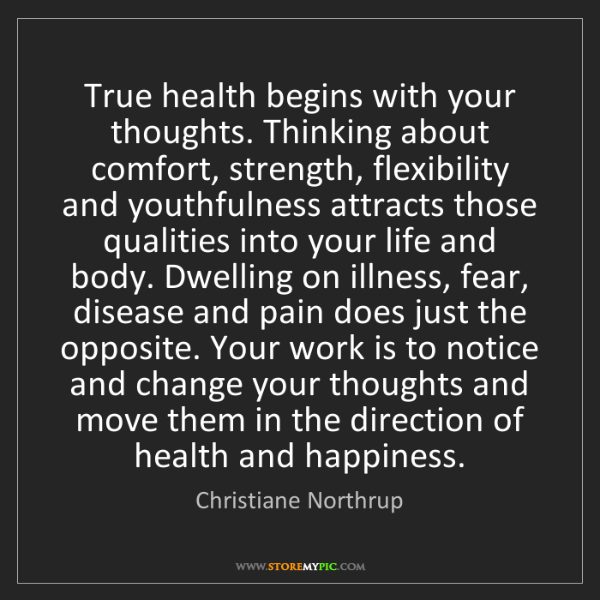 Christiane Northrup: True health begins with your thoughts. Thinking about...