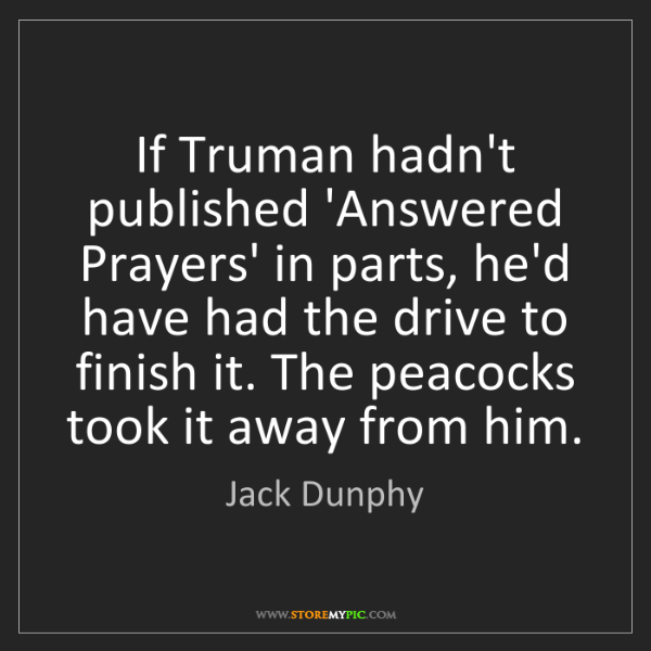 Jack Dunphy: If Truman hadn't published 'Answered Prayers' in parts,...