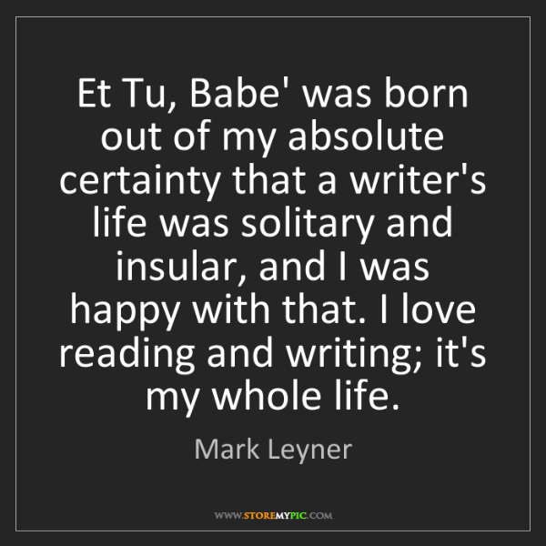 Mark Leyner: Et Tu, Babe' was born out of my absolute certainty that...