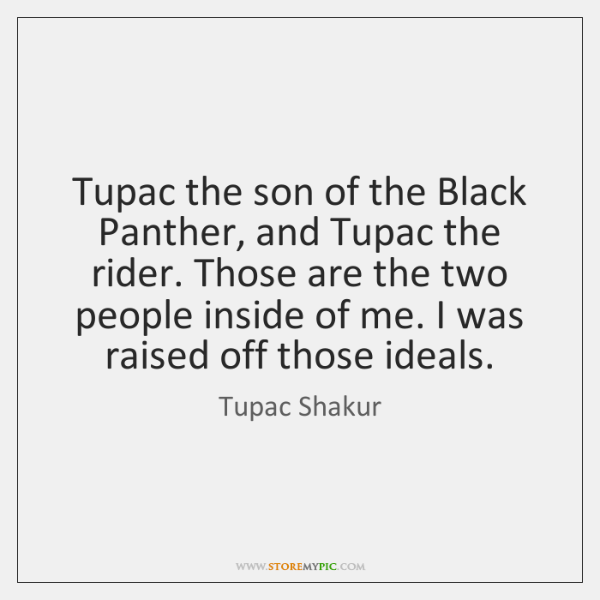 Tupac the son of the Black Panther, and Tupac the rider. Those ...