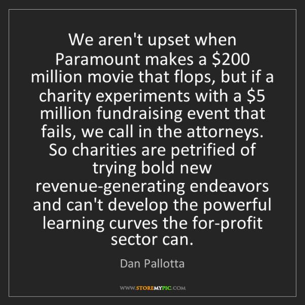 Dan Pallotta: We aren't upset when Paramount makes a $200 million movie...