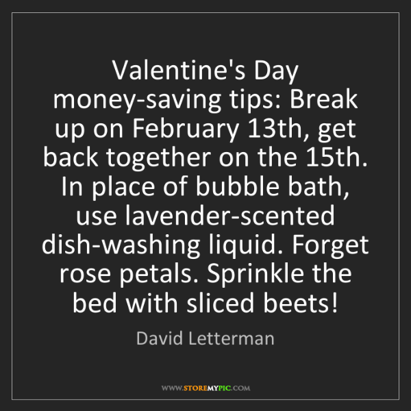 David Letterman: Valentine's Day money-saving tips: Break up on February...