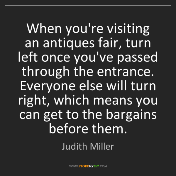 Judith Miller: When you're visiting an antiques fair, turn left once...