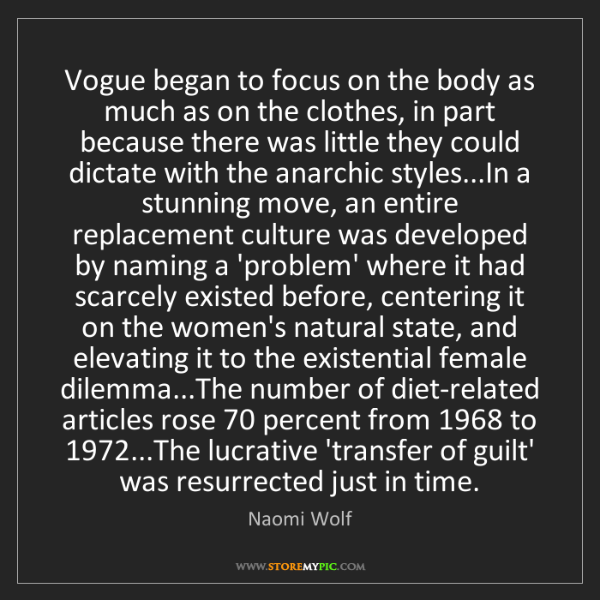 Naomi Wolf: Vogue began to focus on the body as much as on the clothes,...