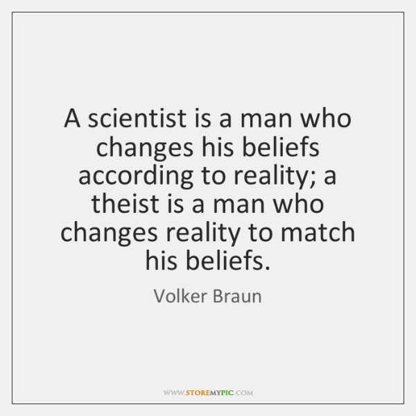 A scientist is a man who changes his beliefs according to reality; ...