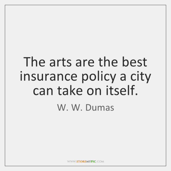 The arts are the best insurance policy a city can take on ...