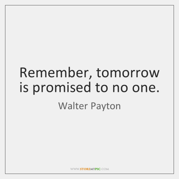 Remember Tomorrow Is Promised To No One Storemypic