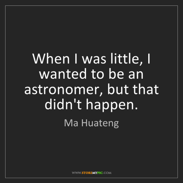 Ma Huateng: When I was little, I wanted to be an astronomer, but...