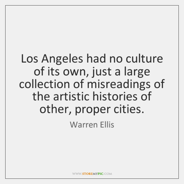 Los Angeles had no culture of its own, just a large collection ...