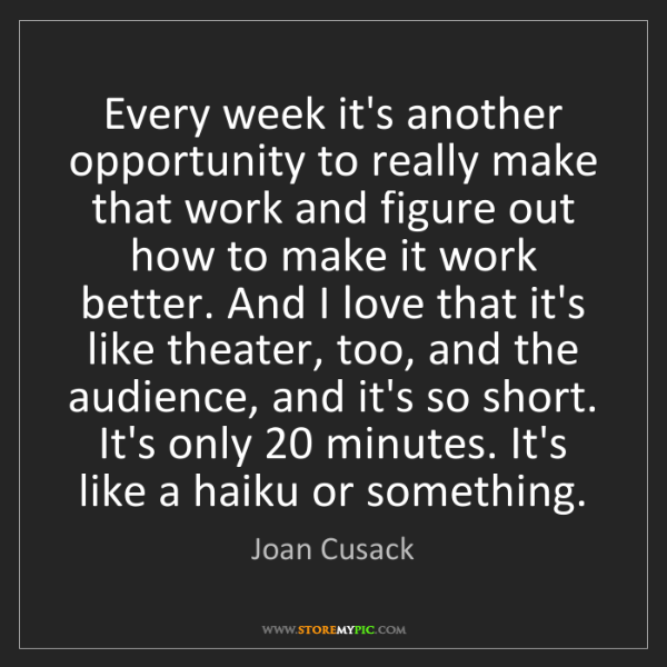 Joan Cusack: Every week it's another opportunity to really make that...