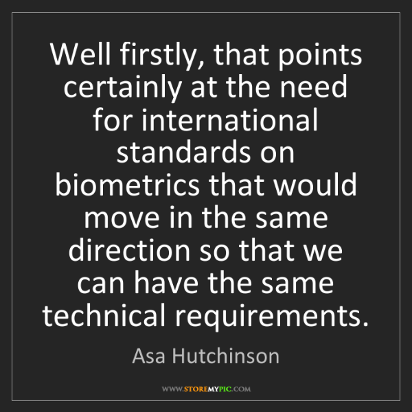 Asa Hutchinson: Well firstly, that points certainly at the need for international...
