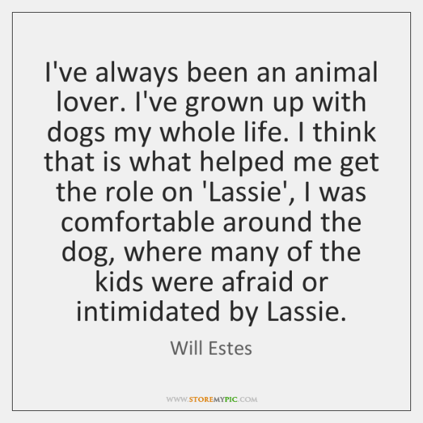 I've always been an animal lover. I've grown up with dogs my ...