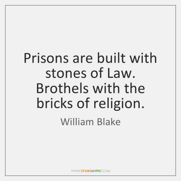 Prisons are built with stones of Law. Brothels with the bricks of ...