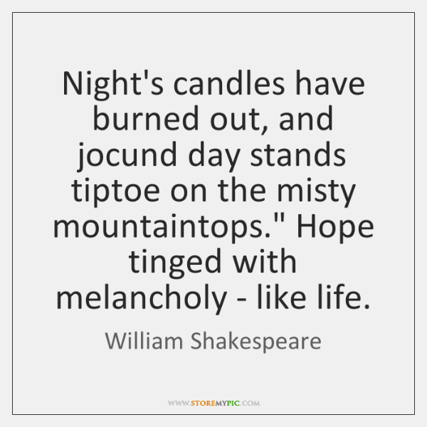 Night's candles have burned out, and jocund day stands tiptoe on the ...