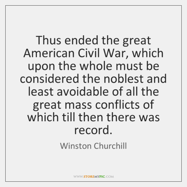 Thus ended the great American Civil War, which upon the whole must ...