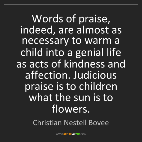 Christian Nestell Bovee: Words of praise, indeed, are almost as necessary to warm...