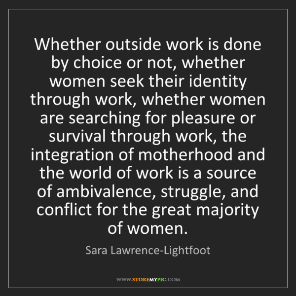 Sara Lawrence-Lightfoot: Whether outside work is done by choice or not, whether...