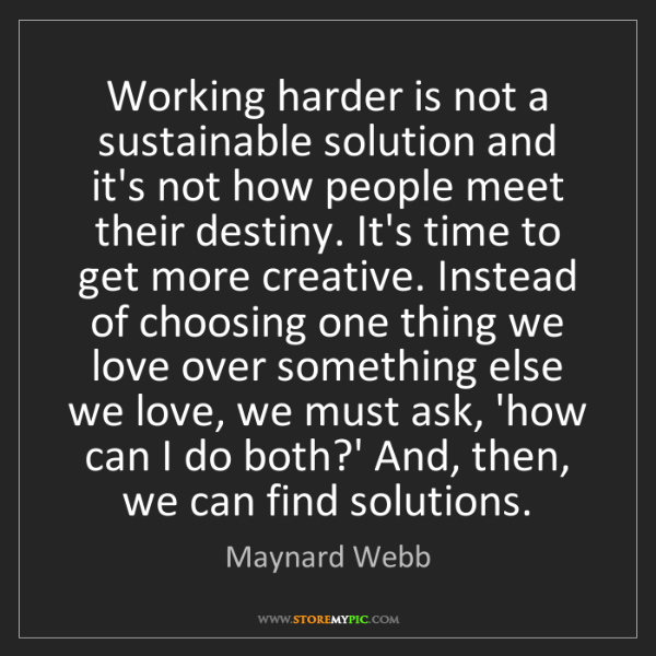 Maynard Webb: Working harder is not a sustainable solution and it's...