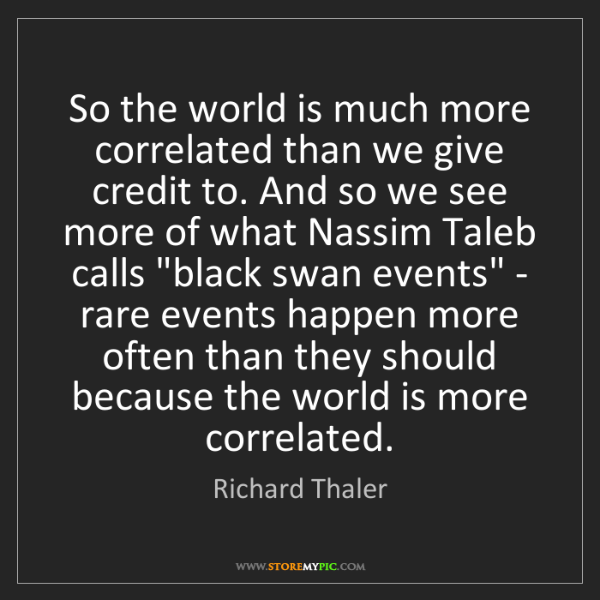 Richard Thaler: So the world is much more correlated than we give credit...