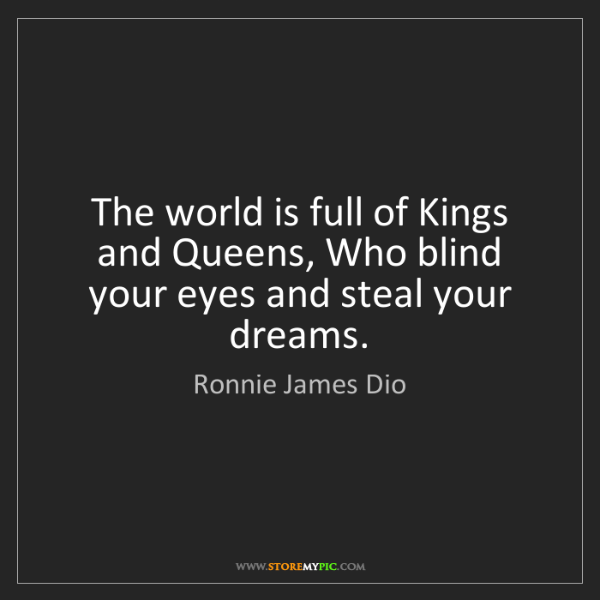 Ronnie James Dio: The world is full of Kings and Queens, Who blind your...